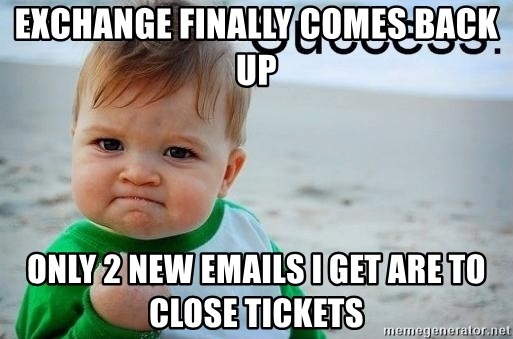 success baby - EXCHANGE FINALLY COMES BACK UP ONLY 2 NEW EMAILS I GET ARE TO CLOSE TICKETS