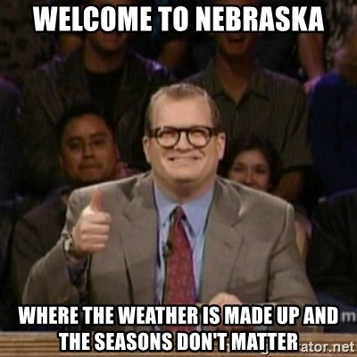 drew carey whose line is it anyway - WELCOME TO NEBRASKA WHERE THE WEATHER IS MADE UP AND THE SEASONS DON'T MATTER