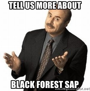 Dr. Phil - tell us more about black forest sap