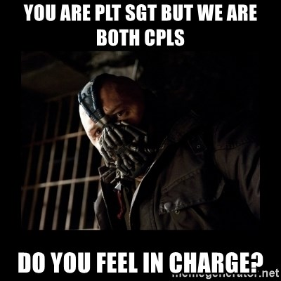 Bane Meme - You are plt sgt but we are both cpls Do you feel in charge?