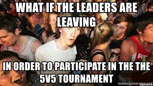 -Sudden Clarity Clarence - what if The leaders are leaving In order to participate in the the 5v5 tournament