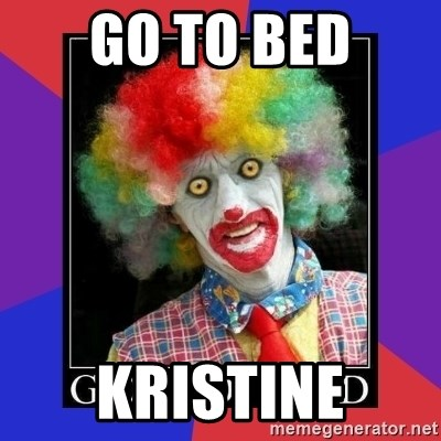 go to bed clown  - Go to beD Kristine
