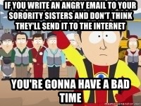 Captain Hindsight - if you write an angry email to your sorority sisters and don't think they'll send it to the internet you're gonna have a bad time