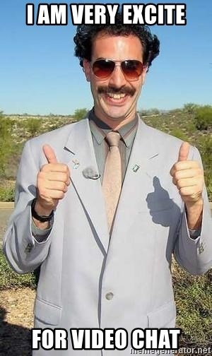 borat - I am very excite for video chat