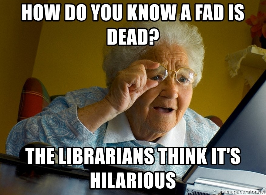 Internet Grandma Surprise - how do you know a fad is dead? the librarians think it's hilarious