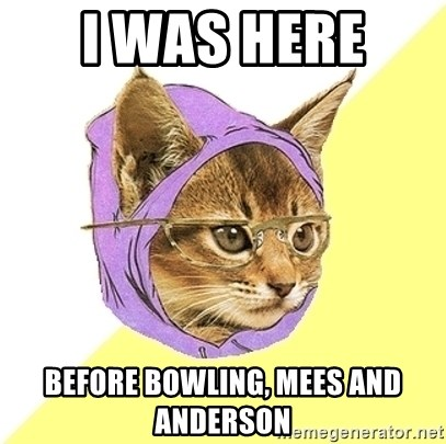 Hipster Kitty - i was here  before bowling, mees and anderson