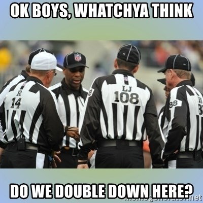 NFL Ref Meeting - ok boys, whatchya think do we double down here?