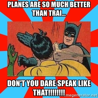 Batman Bitchslap - Planes are so much better than trai... Don't you dare speak like that!!!!!!!!