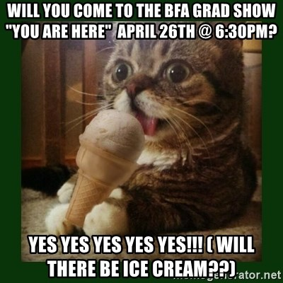 """lil bub - Will you come to the BFA Grad show """"You are here""""  april 26th @ 6:30pm? Yes yes yes yes yes!!! ( Will there be ice Cream??)"""