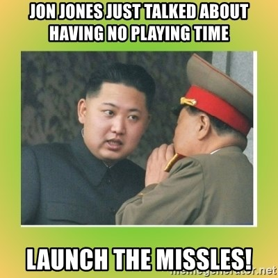 kim joung - JON JONES JUST TALKED ABOUT HAVING NO PLAYING TIME LAUNCH THE MISSLES!