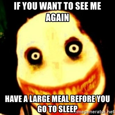 Tipical dream - if you want to see me again have a large meal before you go to sleep