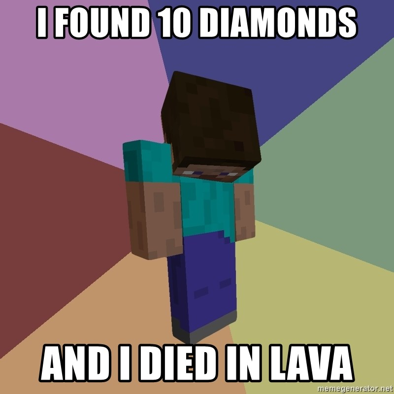 Depressed Minecraft Guy - i found 10 diamonds and i died in lava