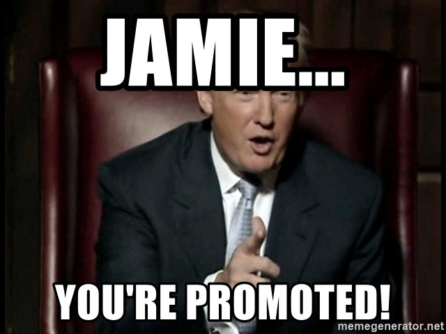 Donald Trump - Jamie... you're promoted!