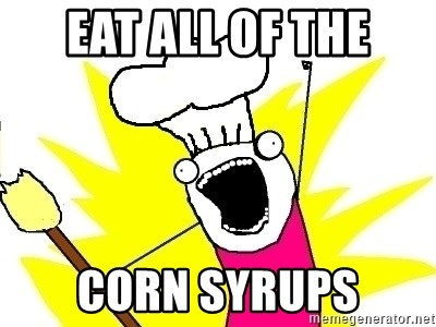 BAKE ALL OF THE THINGS! - eat all of the corn syrups