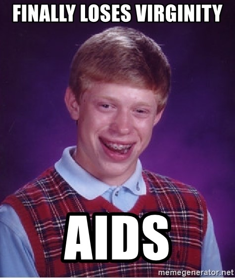 Bad Luck Brian - finally loses virginity aids