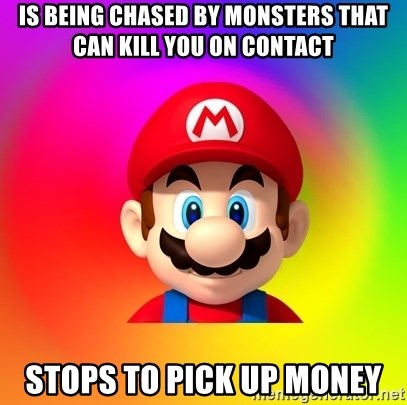 Mario Says - is being chased by monsters that can kill you on contact stops to pick up money