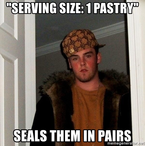"Scumbag Steve - ""Serving size: 1 pastry"" seals them in pairs"