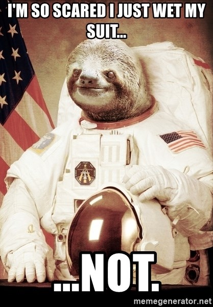 space sloth - I'm so scared I just wet my suit... ...not.