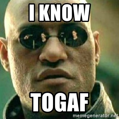 What If I Told You - I know TOGAF