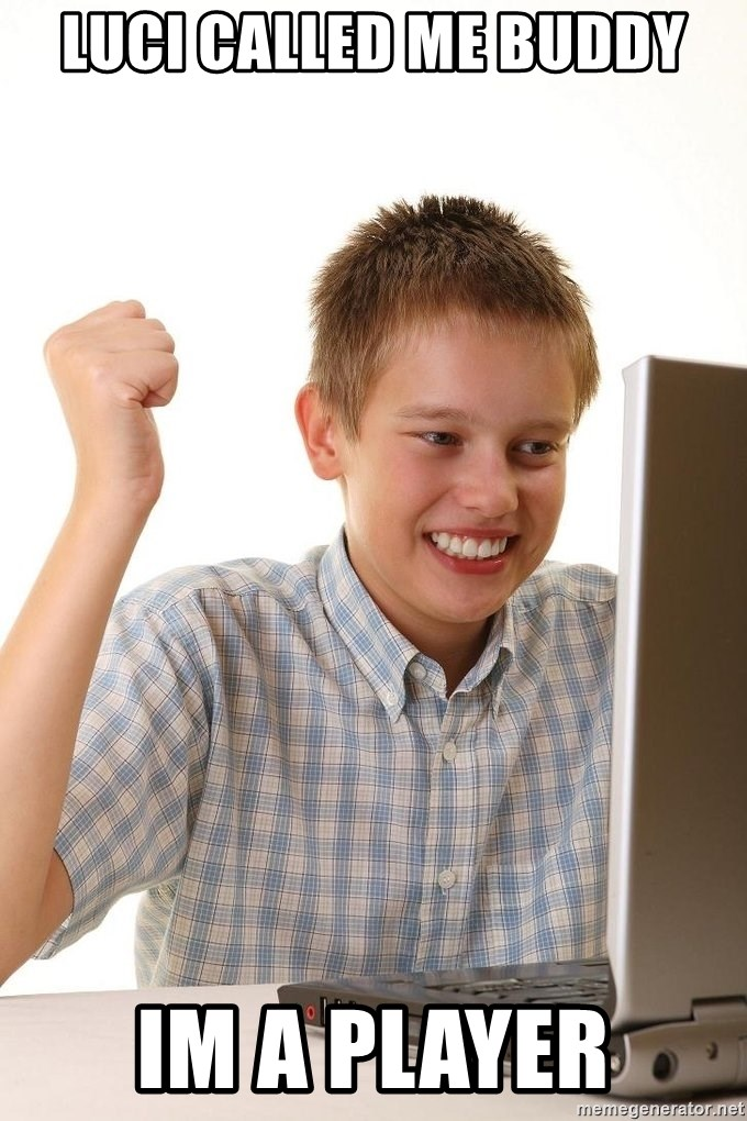 First Day on the internet kid - luci called me buddy im a player