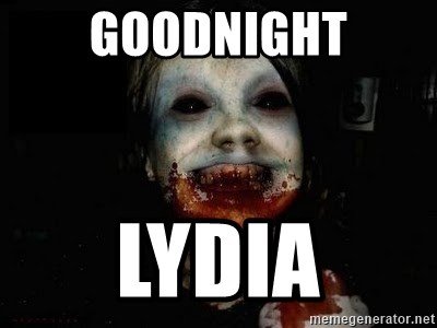 scary meme - Goodnight Lydia