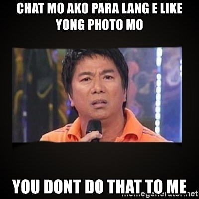 Willie Revillame me - Chat mo ako para lang e like yong photo mo you dont do that to me