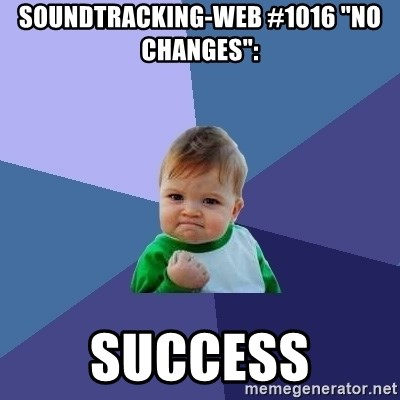 "Success Kid - soundtracking-web #1016 ""No changes"":  success"