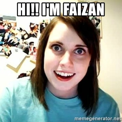 overly attached girl - HI!! I'm FAIZAn