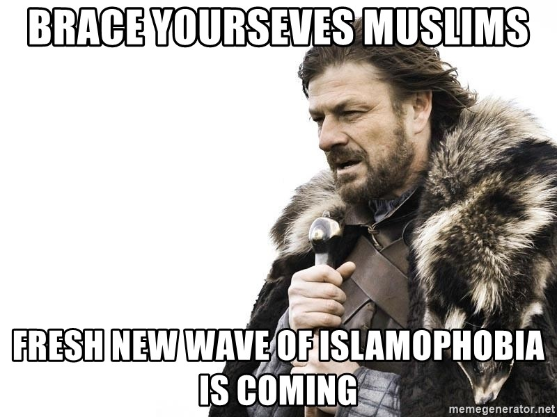Winter is Coming - BRACE YOURSEVES MUSLIMS FRESH NEW WAVE OF ISLAMOPHOBIA IS COMING