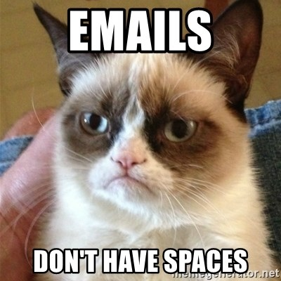 Grumpy Cat  - emails don't have spaces