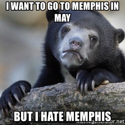 Confession Bear - I want to go to memphis in may but i hate memphis