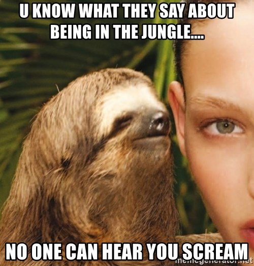 The Rape Sloth - u know what they say about being in the jungle.... No one can hear you scream