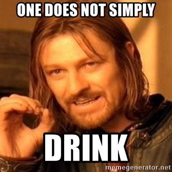 One Does Not Simply - one does not simply drink