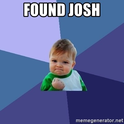 Success Kid - FOUND JOSH