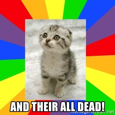 Cute Kitten -  And their all dead!