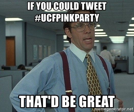 Office Space That Would Be Great - If you could tweet #ucfpinkparty that'd be great