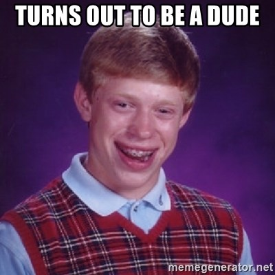 Bad Luck Brian - Turns out to be a dude