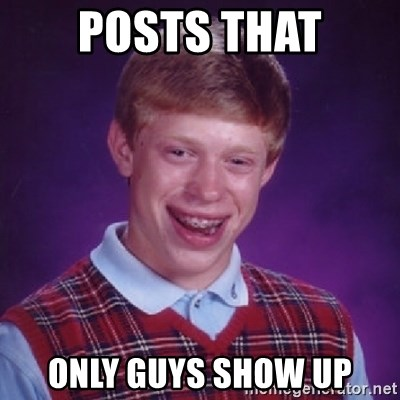 Bad Luck Brian - posts that only guys show up