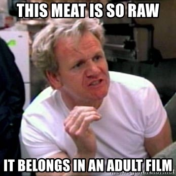 Gordon Ramsay - This meat is so raw It belongs in an adult film