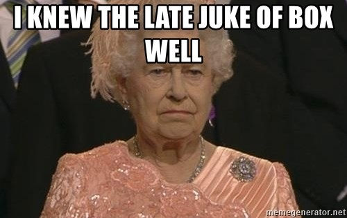Queen Elizabeth Meme - I knew the late juke of box well
