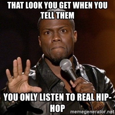 Kevin Hart - that look you get when you tell them you only listen to real hip-hop