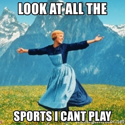 Sound Of Music Lady - look at all the sports i cant play