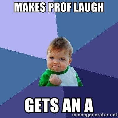 Success Kid - makes prof laugh gets an a