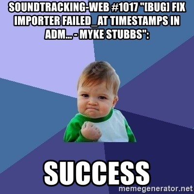 """Success Kid - soundtracking-web #1017 """"[BUG] Fix Importer failed_at Timestamps In Adm... - Myke Stubbs"""":  success"""
