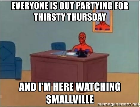 Spiderman Desk - EVERYONE IS OUT PARTYING FOR THIRSTY THURSDAY AND I'M HERE WATCHING SMALLVILLE