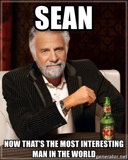 The Most Interesting Man In The World - sean now that's the most interesting man in the world
