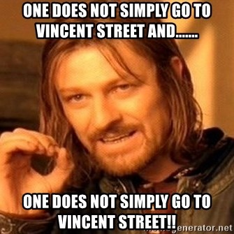 One Does Not Simply - One does not simplY go to Vincent street and....... One does not simply go to Vincent street!!