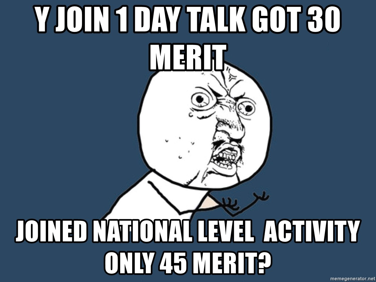 Y U No - y join 1 day talk got 30 merit joined national level  activity only 45 merit?