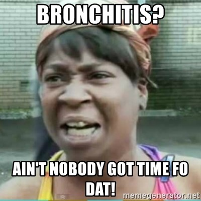 Sweet Brown Meme - Bronchitis? Ain't Nobody got time fo dat!