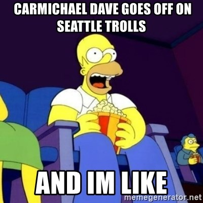 Homer Simpson Popcorn -  Carmichael Dave goes off on seattle trolls  and im like